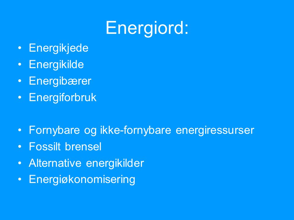 Energiord: Energikjede Energikilde Energibærer Energiforbruk