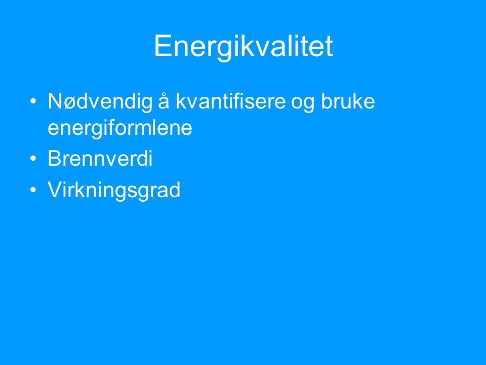 Energikvalitet Nødvendig å kvantifisere og bruke energiformlene