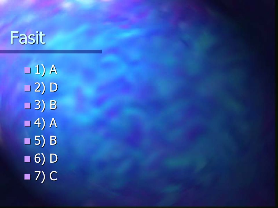 Fasit 1) A 2) D 3) B 4) A 5) B 6) D 7) C