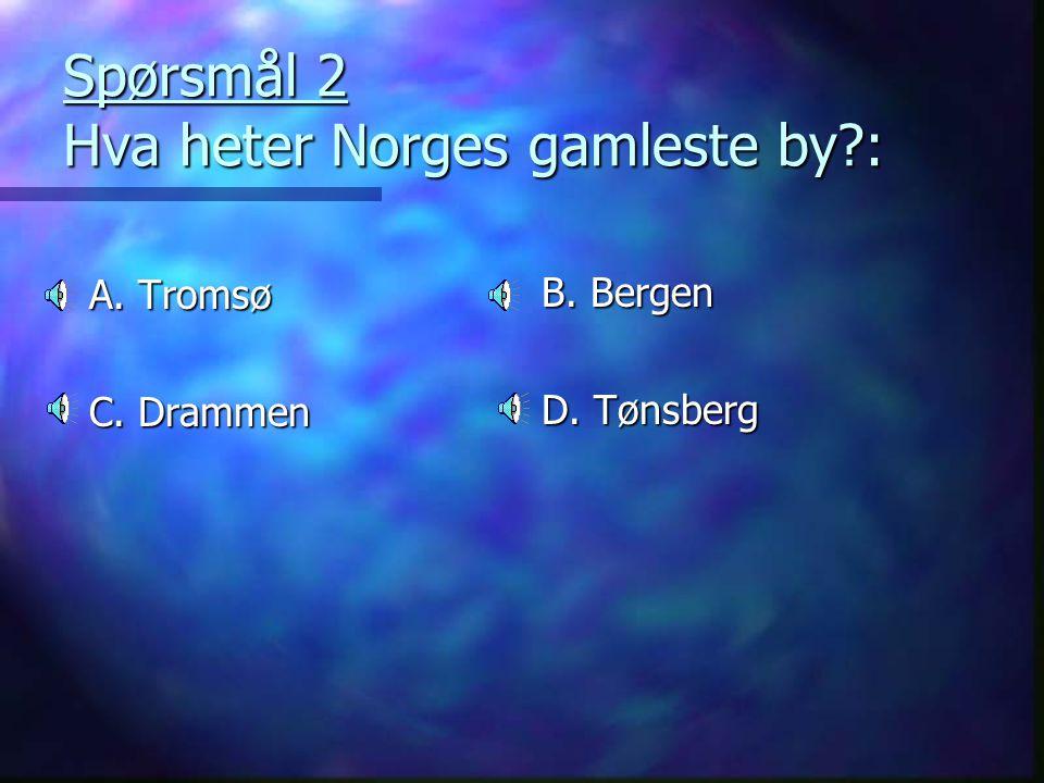 Spørsmål 2 Hva heter Norges gamleste by :