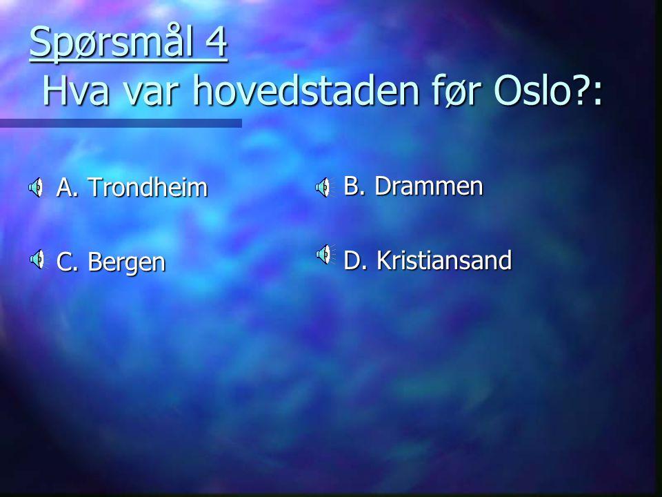 Spørsmål 4 Hva var hovedstaden før Oslo :