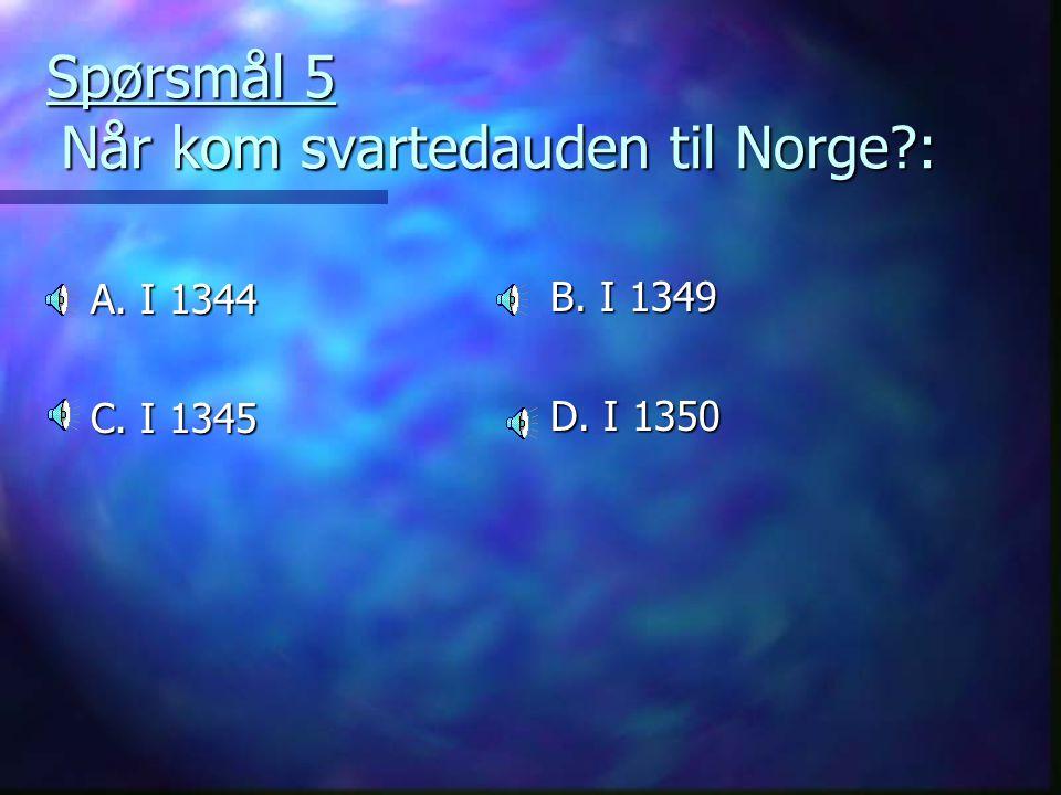 Spørsmål 5 Når kom svartedauden til Norge :