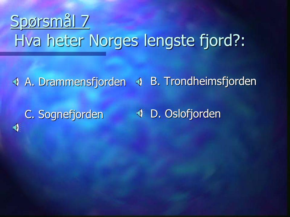 Spørsmål 7 Hva heter Norges lengste fjord :