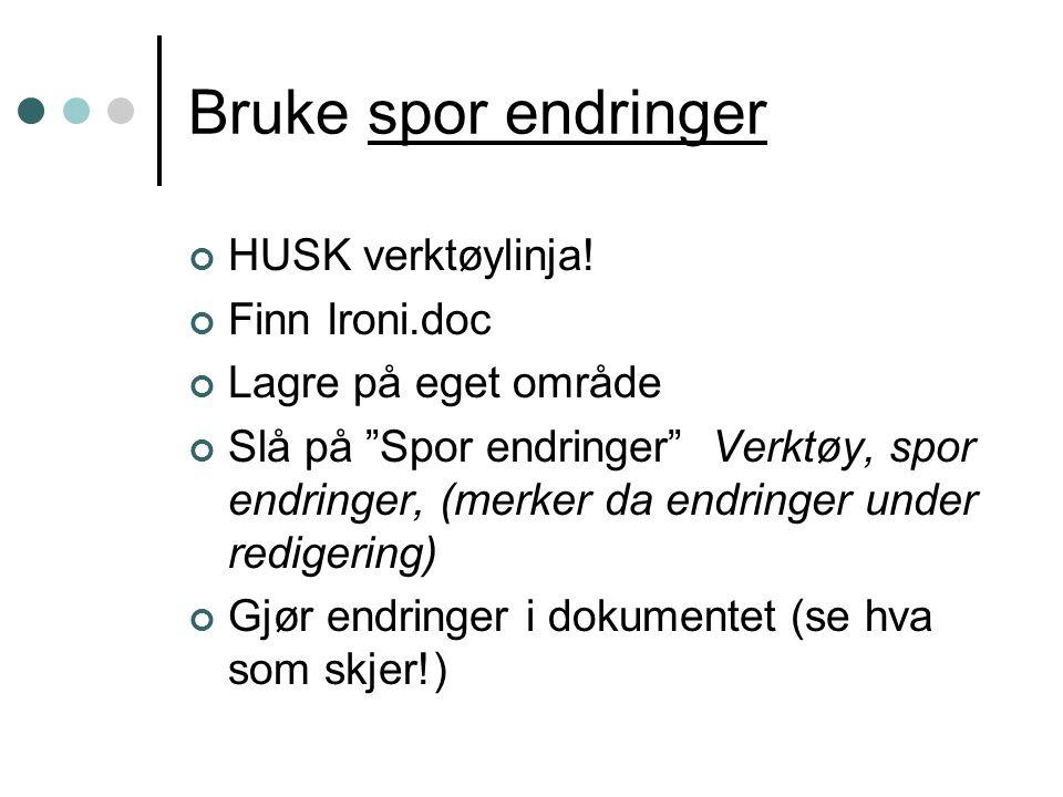 Bruke spor endringer HUSK verktøylinja! Finn Ironi.doc