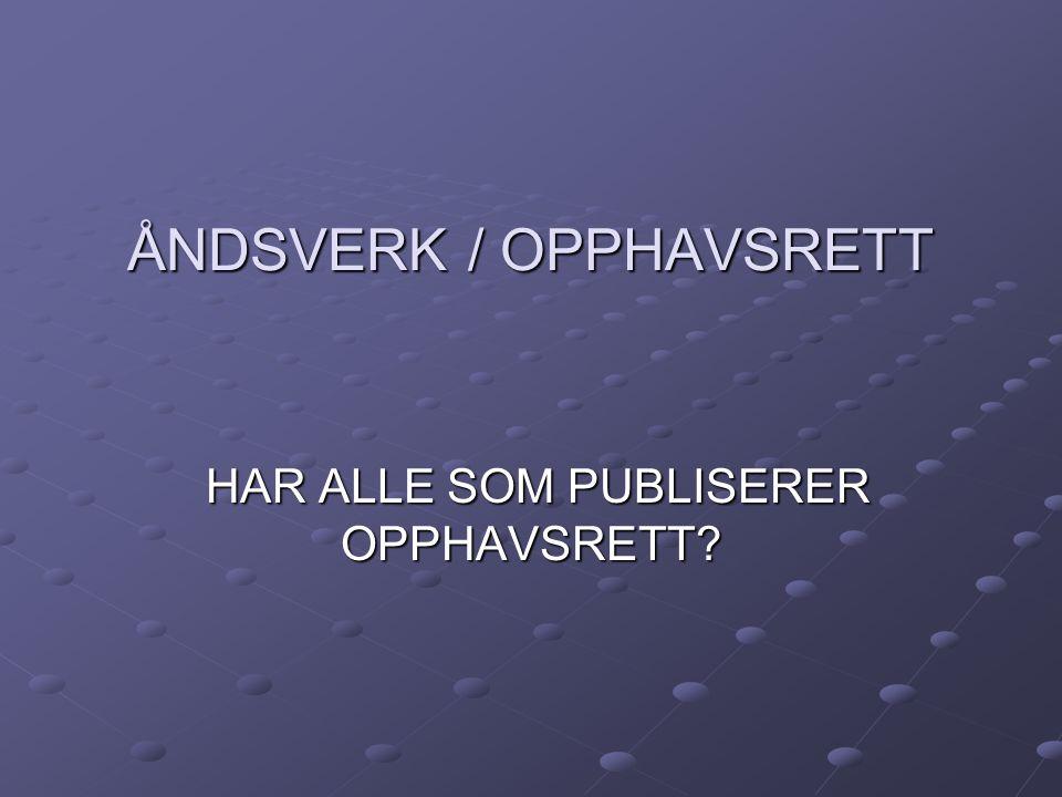 ÅNDSVERK / OPPHAVSRETT