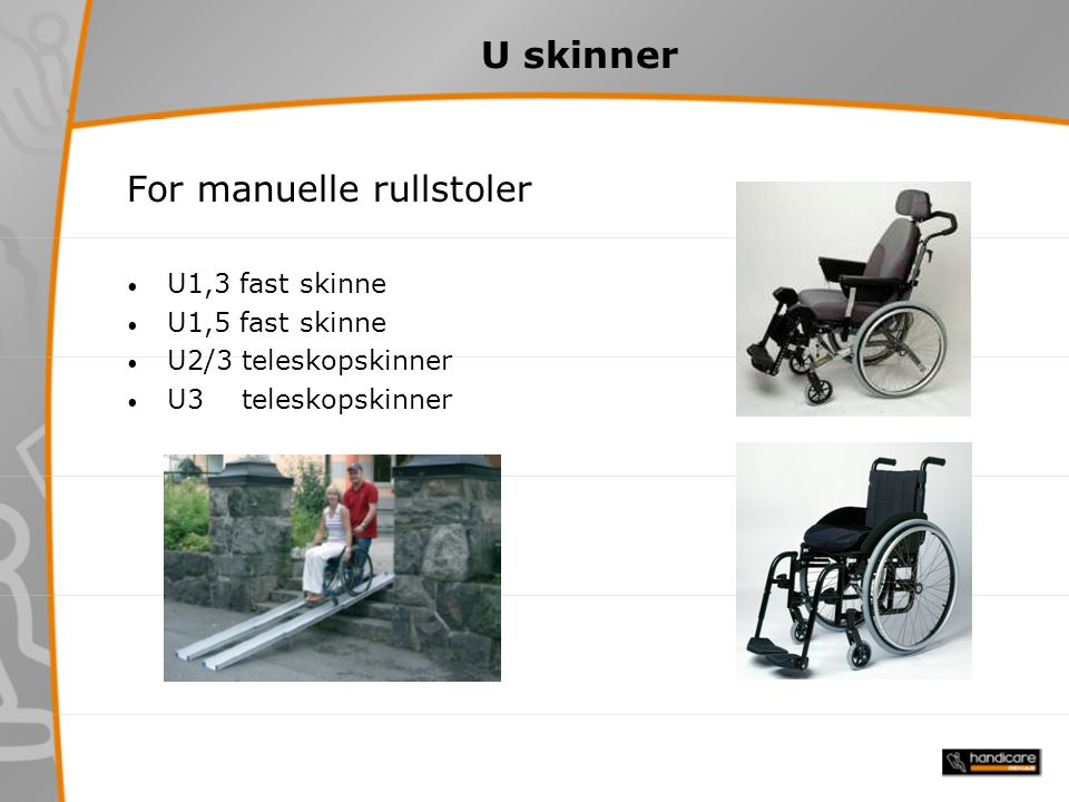 U skinner For manuelle rullstoler U1,3 fast skinne U1,5 fast skinne