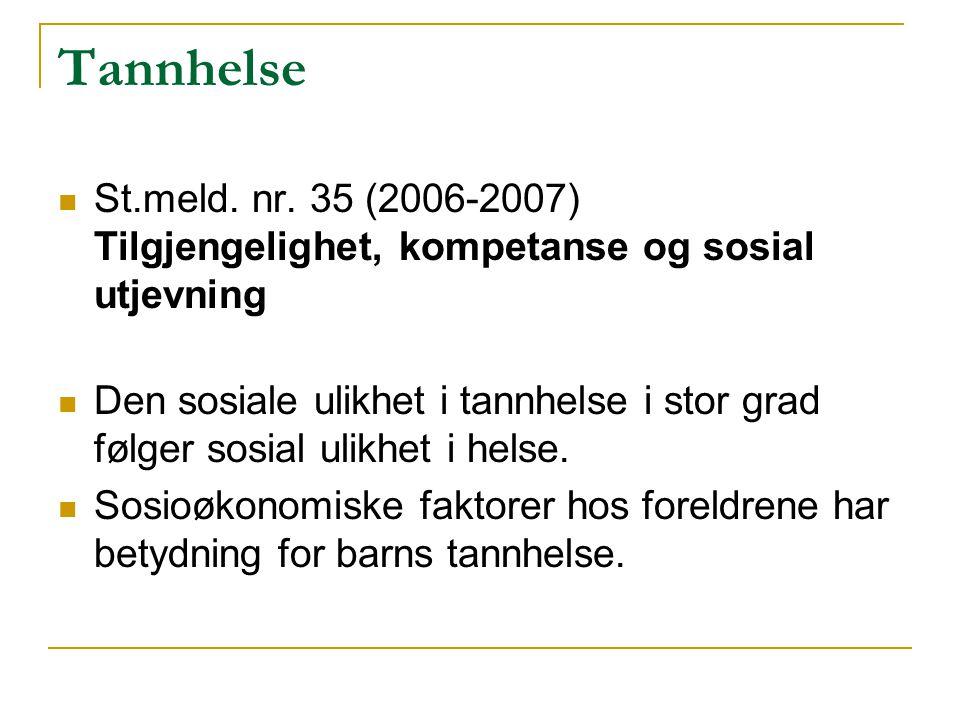 Tannhelse St.meld. nr. 35 (2006-2007) Tilgjengelighet, kompetanse og sosial utjevning.