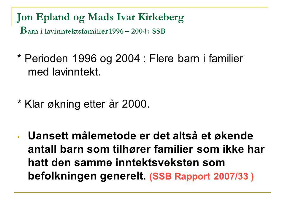 Jon Epland og Mads Ivar Kirkeberg Barn i lavinntektsfamilier 1996 – 2004 : SSB