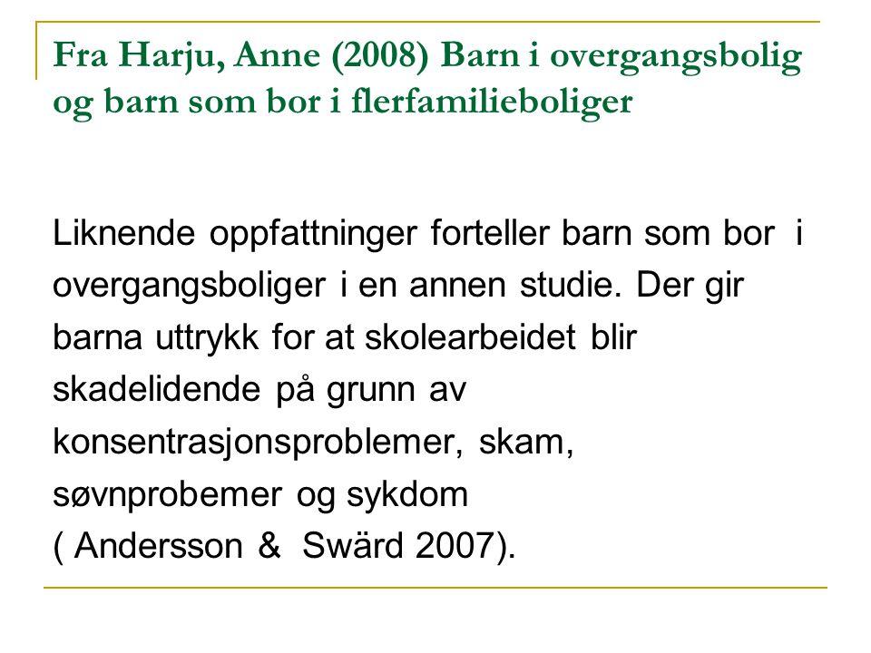 Fra Harju, Anne (2008) Barn i overgangsbolig og barn som bor i flerfamilieboliger
