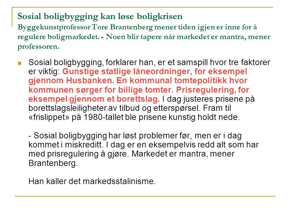 Sosial boligbygging kan løse boligkrisen Byggekunstprofessor Tore Brantenberg mener tiden igjen er inne for å regulere boligmarkedet. - Noen blir tapere når markedet er mantra, mener professoren.