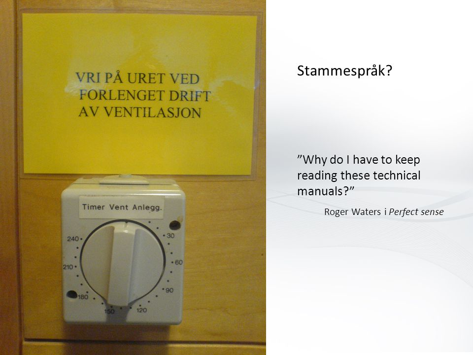 Stammespråk Why do I have to keep reading these technical manuals