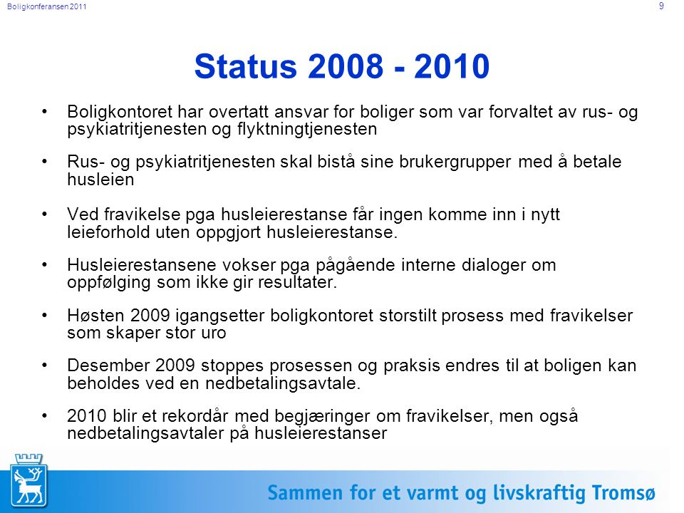 Status 2008 - 2010 Boligkontoret har overtatt ansvar for boliger som var forvaltet av rus- og psykiatritjenesten og flyktningtjenesten.