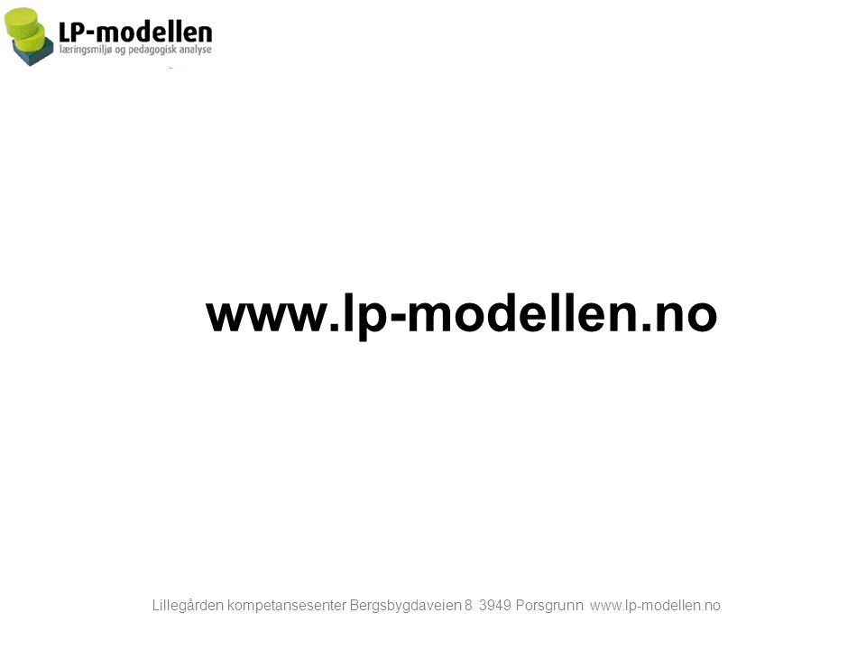 www.lp-modellen.no Lillegården kompetansesenter Bergsbygdaveien 8 3949 Porsgrunn www.lp-modellen.no.