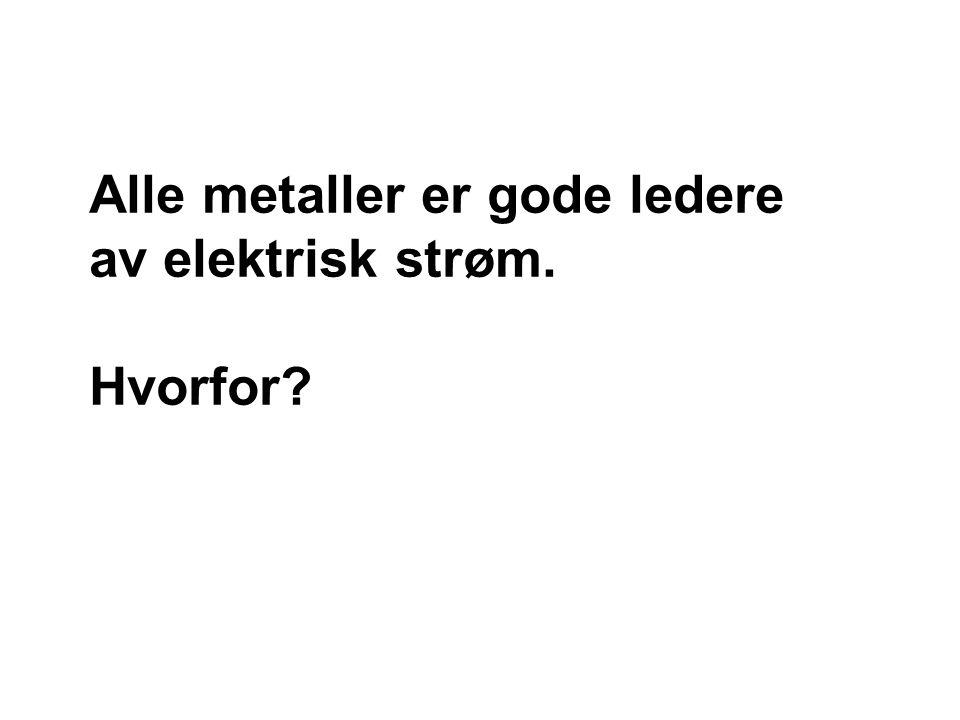 Alle metaller er gode ledere av elektrisk strøm.