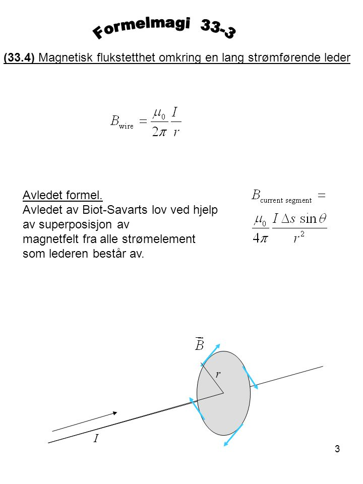 Formelmagi 33-3 (33.4) Magnetisk flukstetthet omkring en lang strømførende leder. Avledet formel.