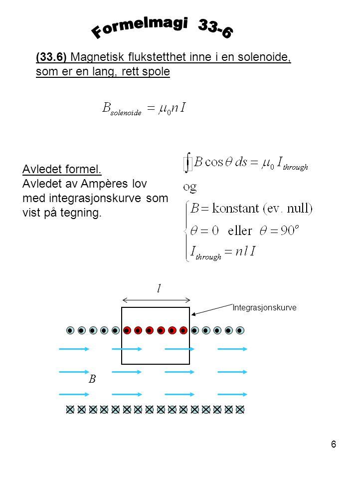 Formelmagi 33-6 (33.6) Magnetisk flukstetthet inne i en solenoide, som er en lang, rett spole. Avledet formel.
