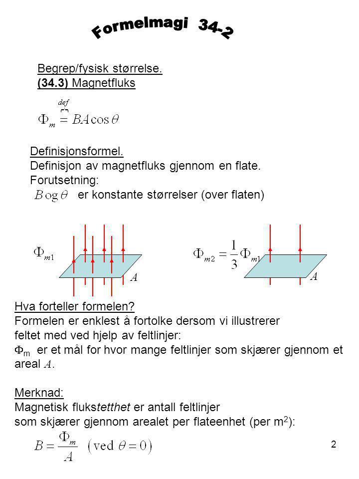 Formelmagi 34-2 Begrep/fysisk størrelse. (34.3) Magnetfluks