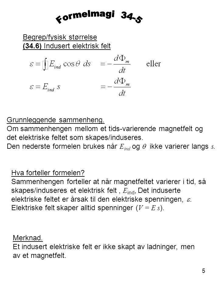 Formelmagi 34-5 Begrep/fysisk størrelse (34.6) Indusert elektrisk felt