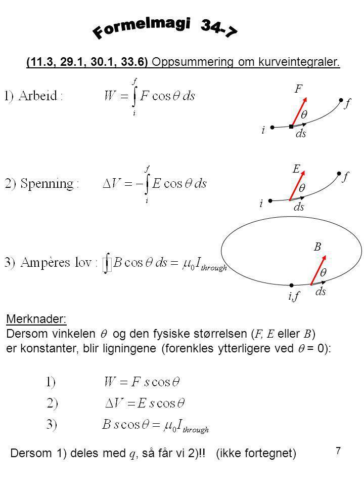 Formelmagi 34-7 (11.3, 29.1, 30.1, 33.6) Oppsummering om kurveintegraler. F. f. q. i. ds. E.