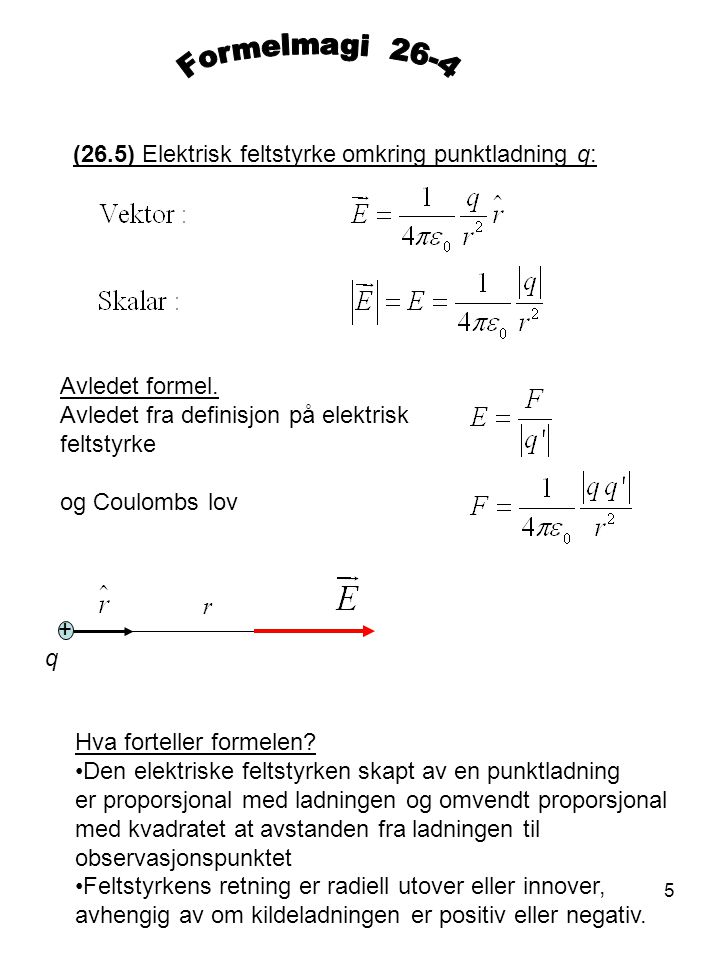 Formelmagi 26-4 (26.5) Elektrisk feltstyrke omkring punktladning q: