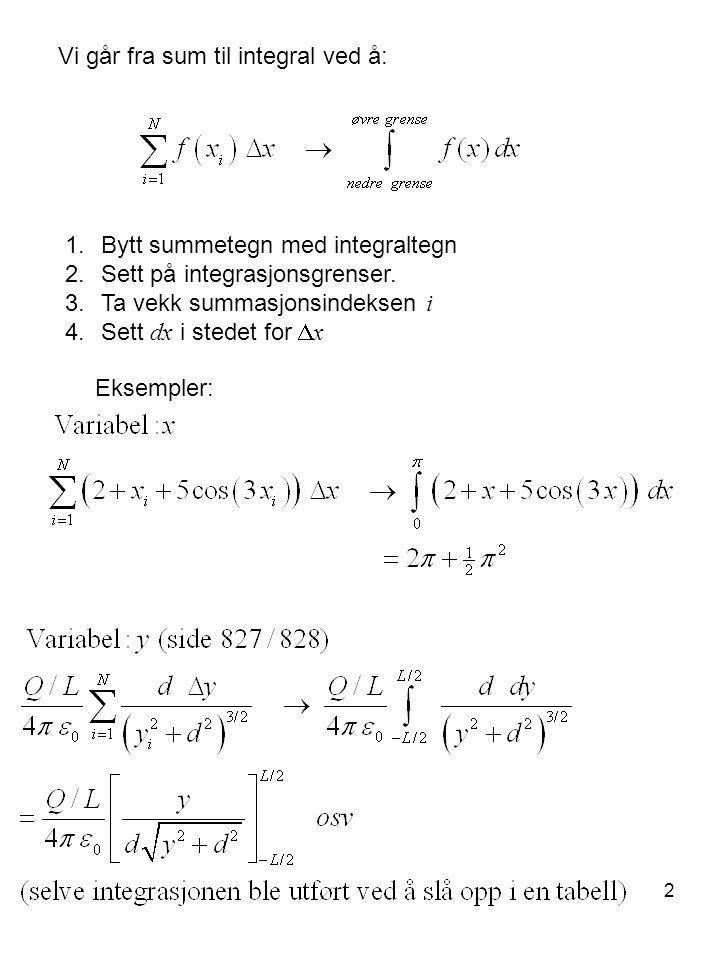 Vi går fra sum til integral ved å: