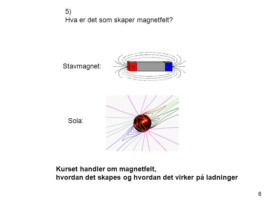 5) Hva er det som skaper magnetfelt.