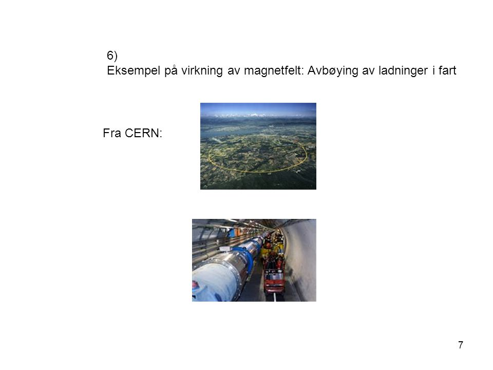 6) Eksempel på virkning av magnetfelt: Avbøying av ladninger i fart Fra CERN: