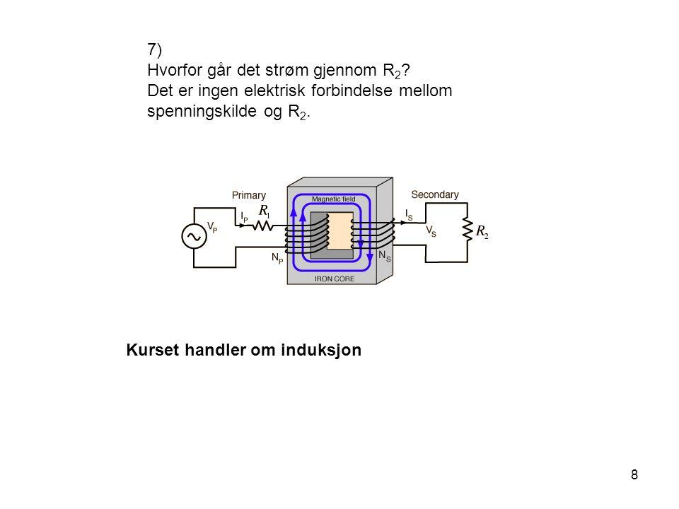 7) Hvorfor går det strøm gjennom R2 Det er ingen elektrisk forbindelse mellom spenningskilde og R2.