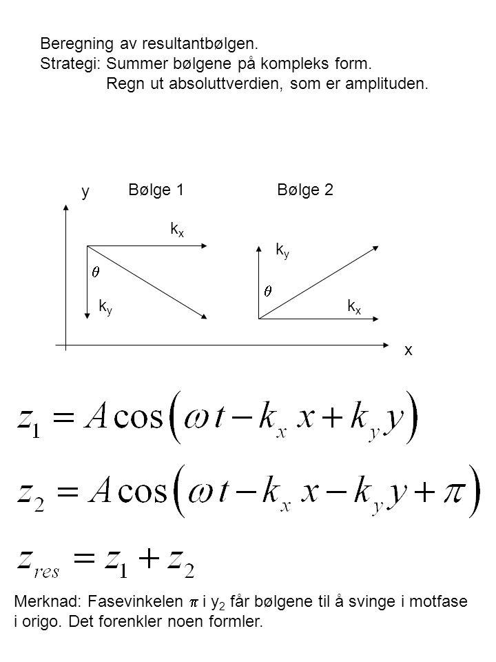 Beregning av resultantbølgen. Strategi: Summer bølgene på kompleks form. Regn ut absoluttverdien, som er amplituden.