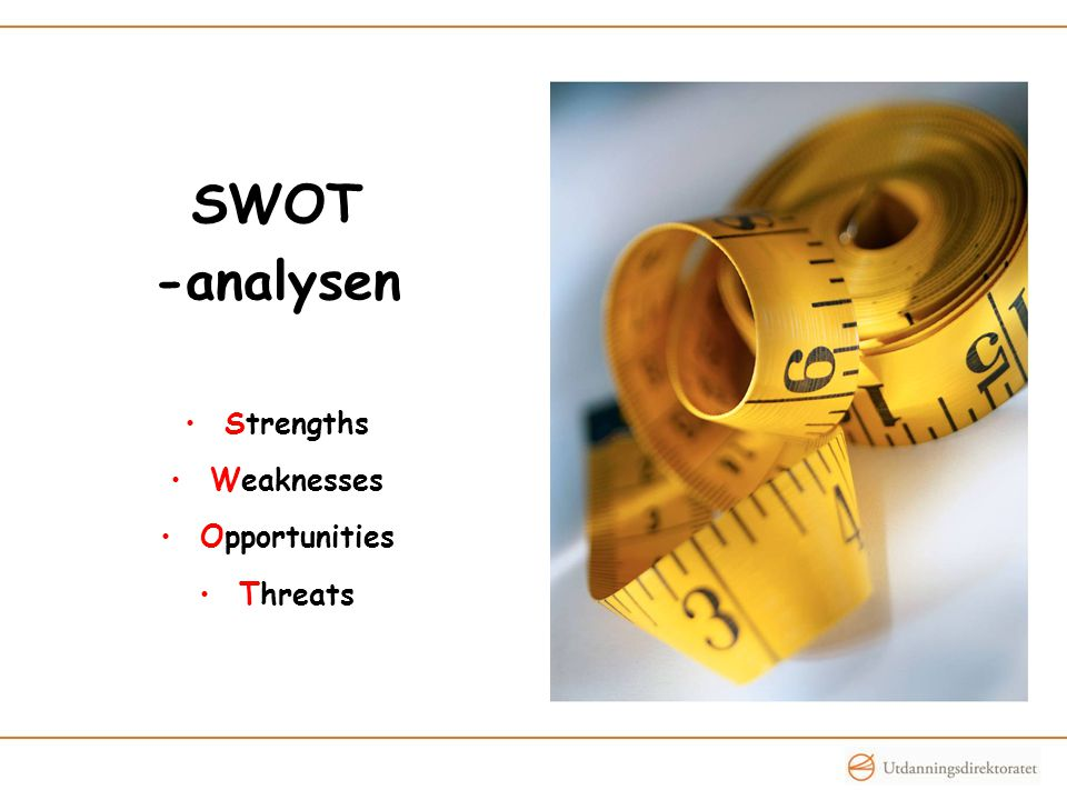 SWOT -analysen Strengths Weaknesses Opportunities Threats