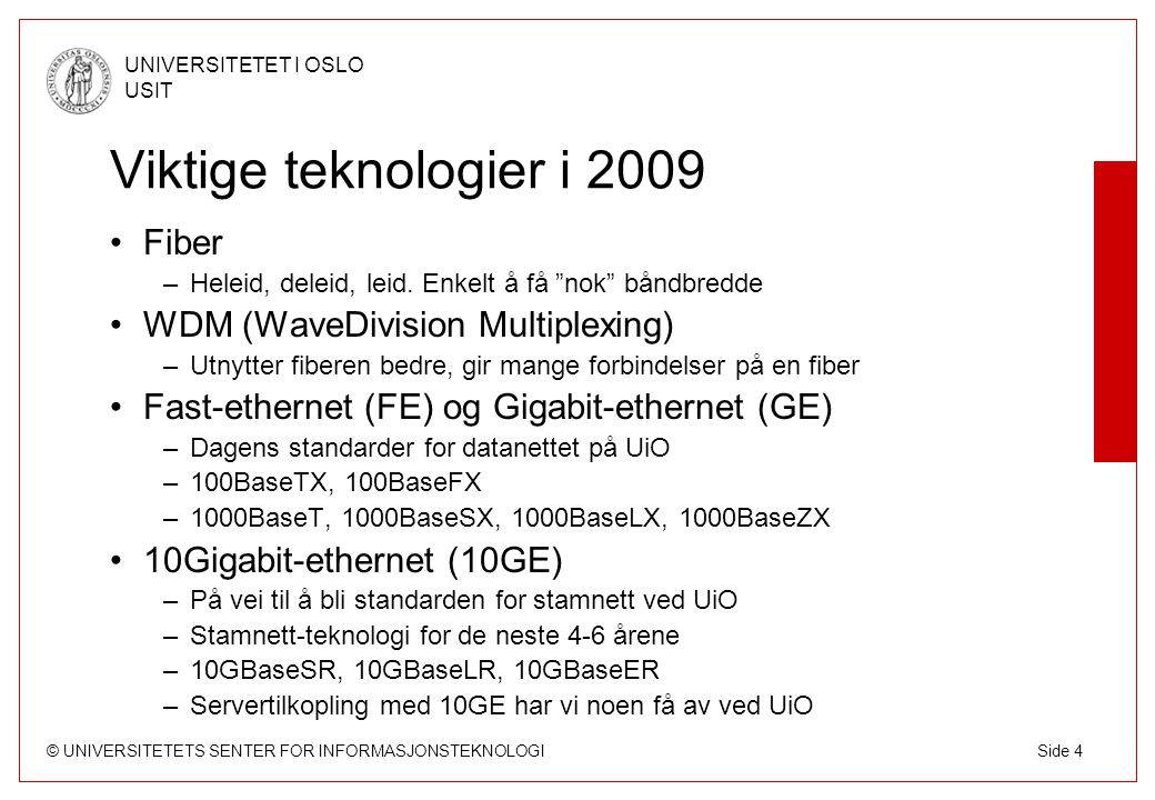 Viktige teknologier i 2009 Fiber WDM (WaveDivision Multiplexing)