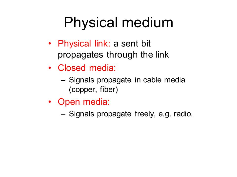 Physical medium Physical link: a sent bit propagates through the link