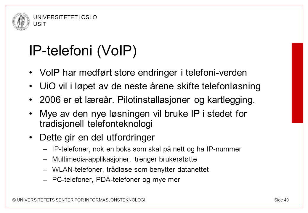 IP-telefoni (VoIP) VoIP har medført store endringer i telefoni-verden