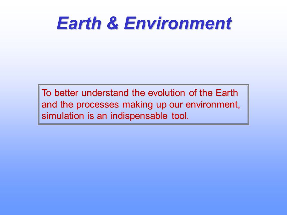 Earth & Environment To better understand the evolution of the Earth