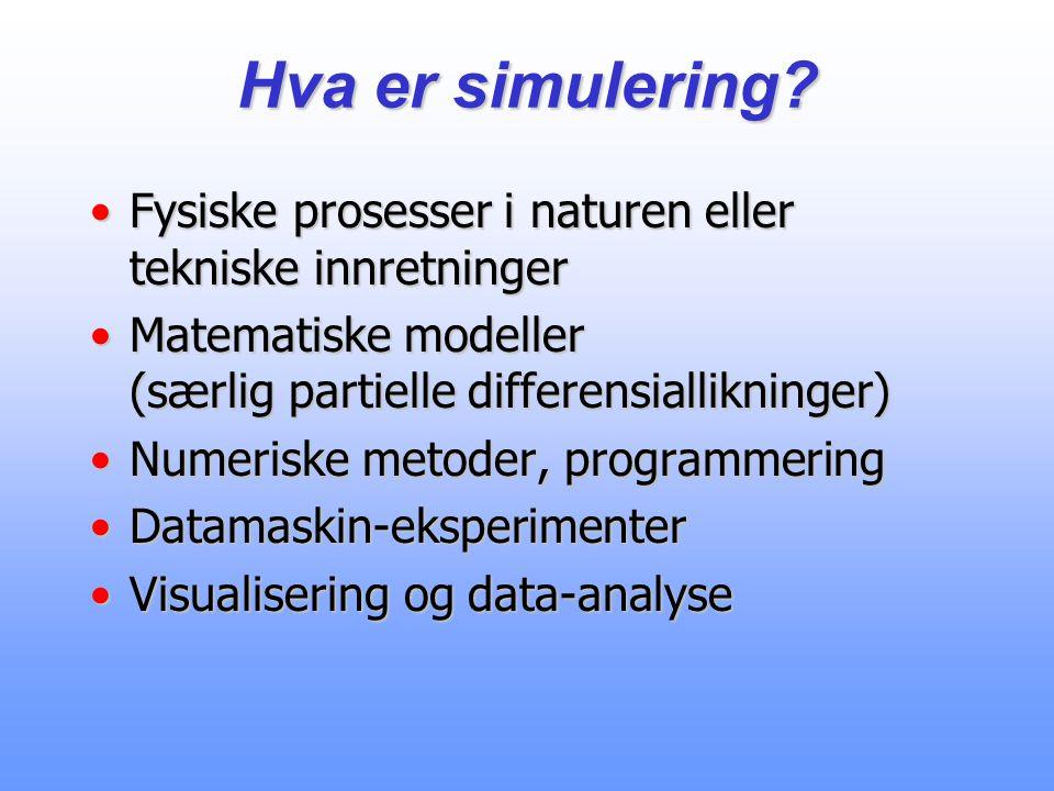 Hva er simulering Fysiske prosesser i naturen eller tekniske innretninger.