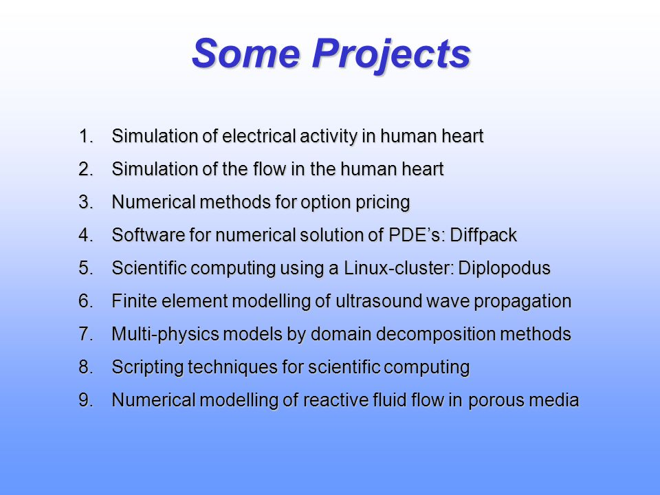 Some Projects Simulation of electrical activity in human heart