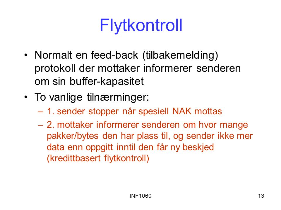 Flytkontroll Normalt en feed-back (tilbakemelding) protokoll der mottaker informerer senderen om sin buffer-kapasitet.
