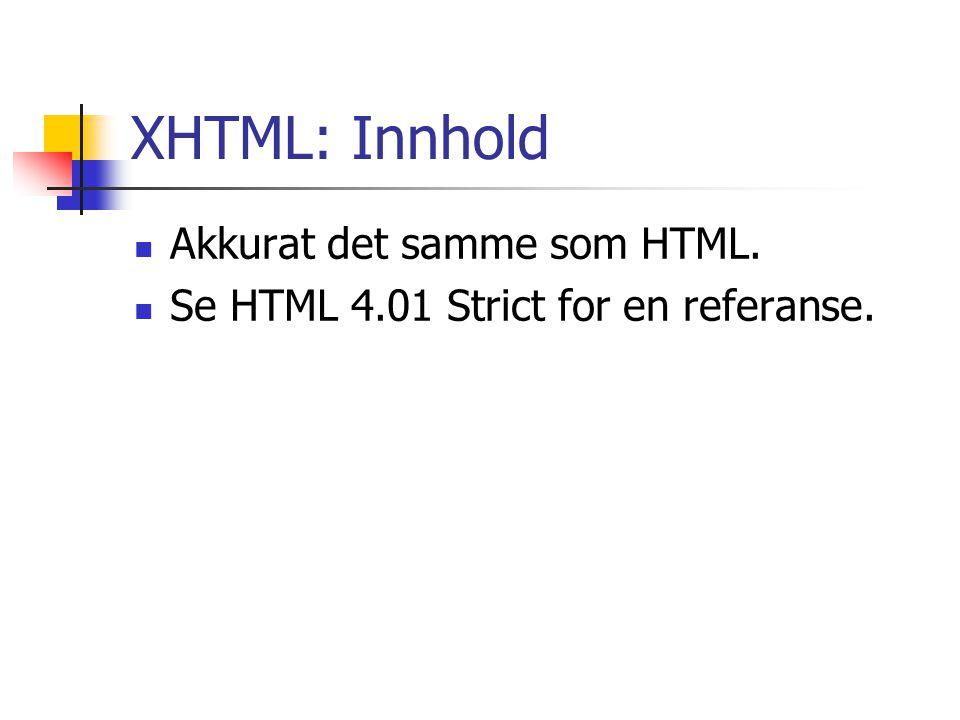 XHTML: Innhold Akkurat det samme som HTML.