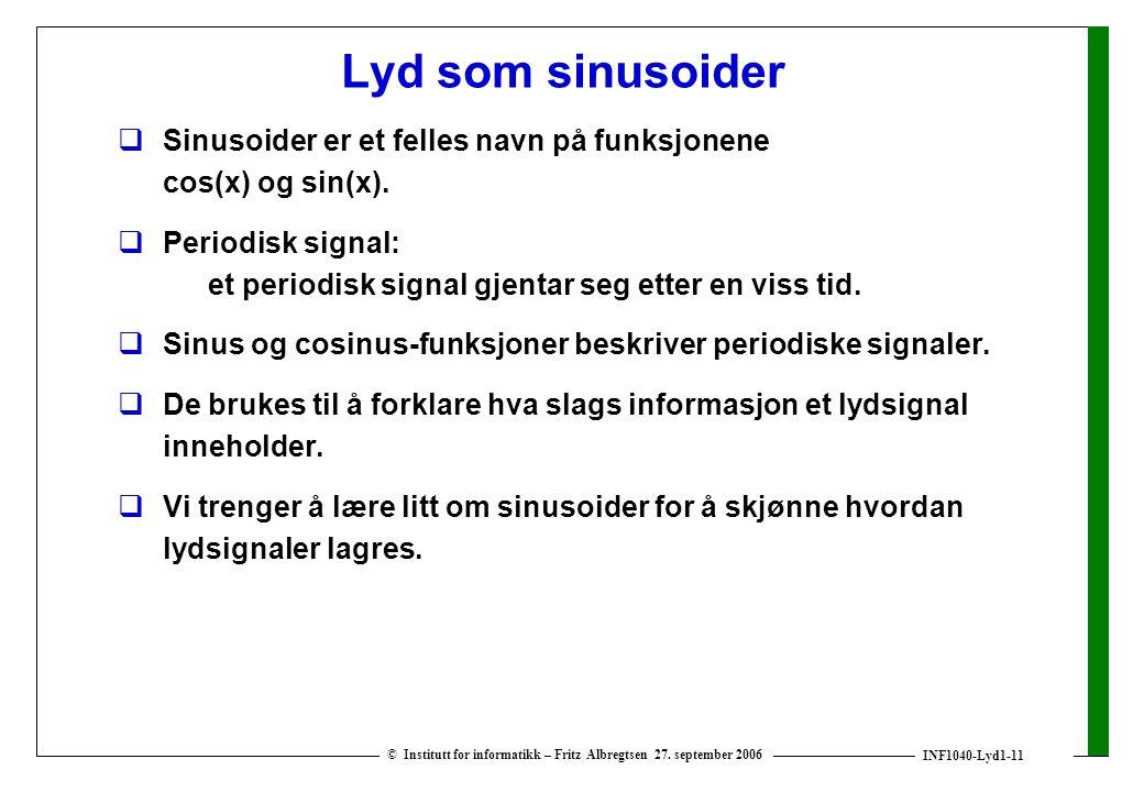 Lyd som sinusoider Sinusoider er et felles navn på funksjonene cos(x) og sin(x).