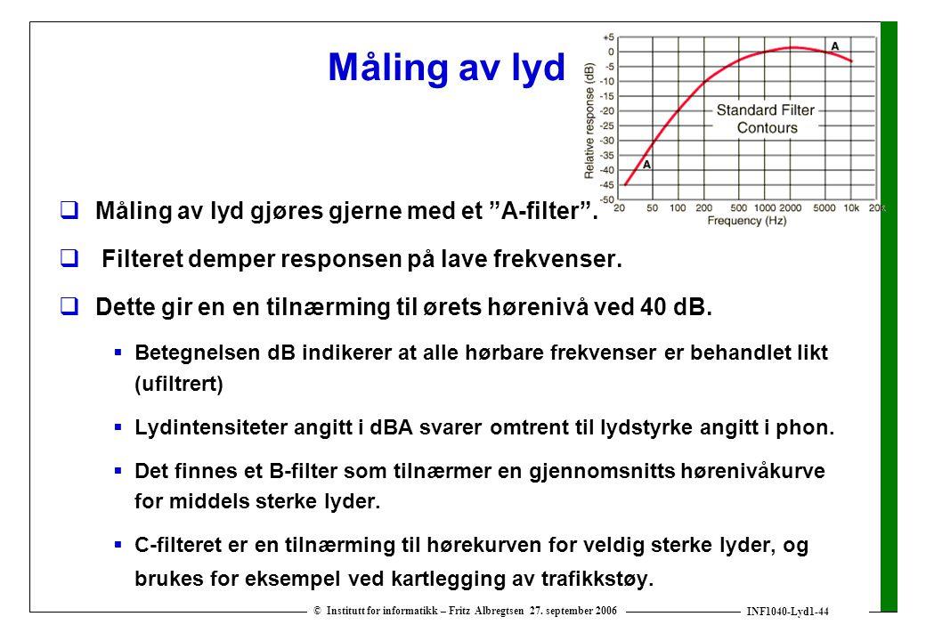 Måling av lyd Måling av lyd gjøres gjerne med et A-filter .