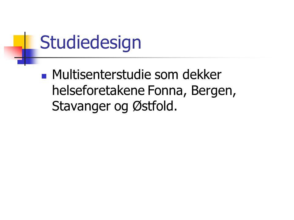 Studiedesign Multisenterstudie som dekker helseforetakene Fonna, Bergen, Stavanger og Østfold.