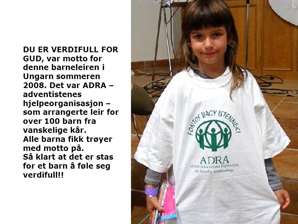 DU ER VERDIFULL FOR GUD, var motto for denne barneleiren i Ungarn sommeren 2008.