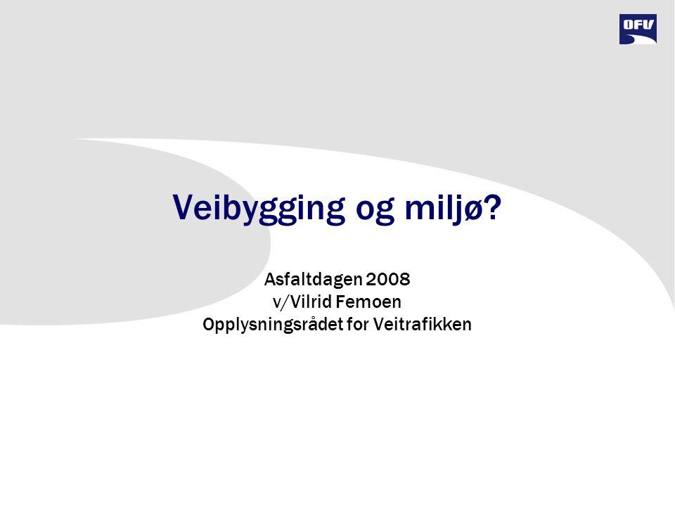 Asfaltdagen 2008 v/Vilrid Femoen Opplysningsrådet for Veitrafikken