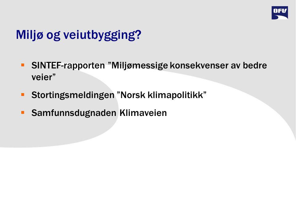 Miljø og veiutbygging SINTEF-rapporten Miljømessige konsekvenser av bedre veier Stortingsmeldingen Norsk klimapolitikk