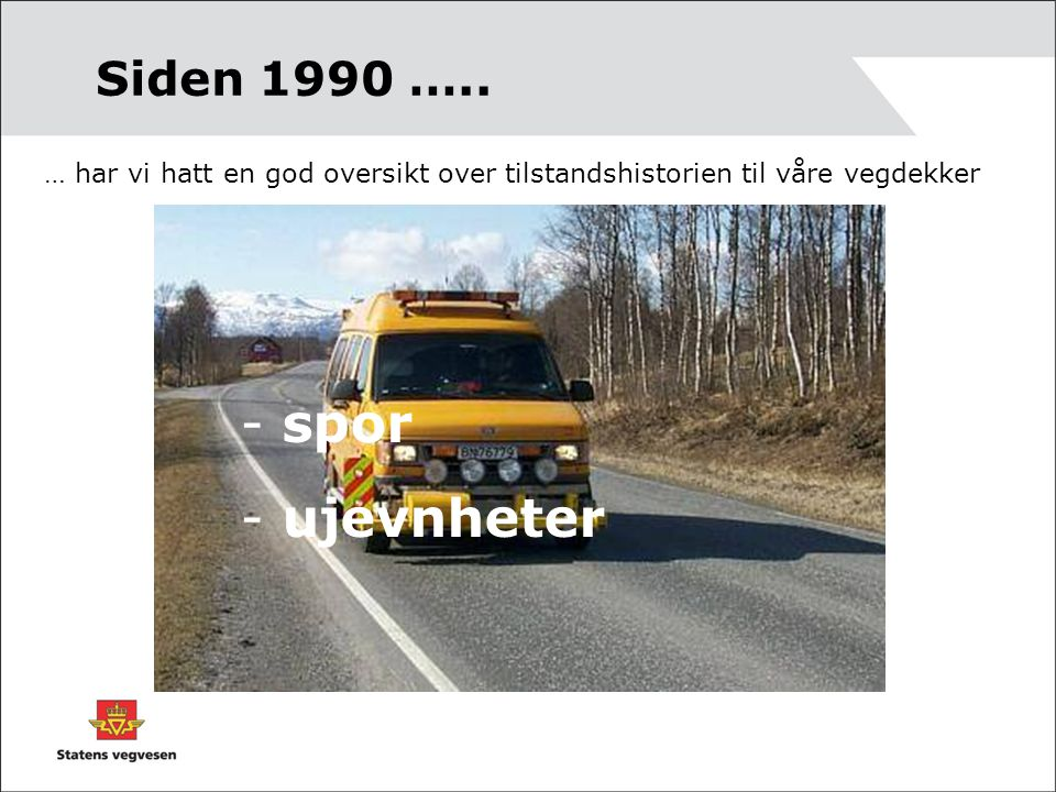 spor ujevnheter Siden 1990 …..