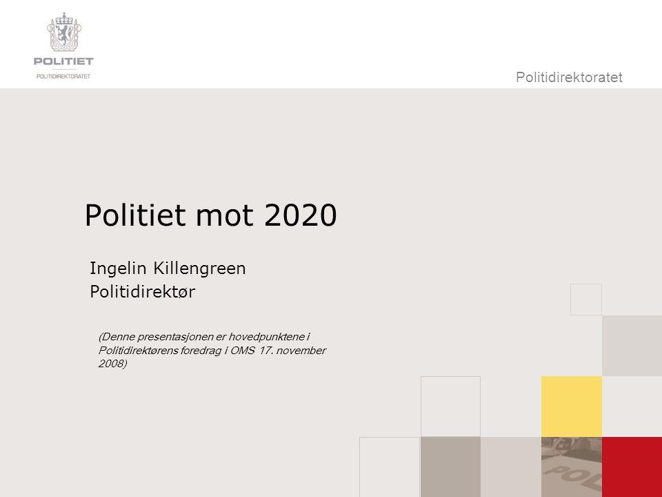 Politiet mot 2020 Ingelin Killengreen Politidirektør