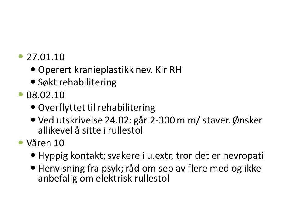 27.01.10 Operert kranieplastikk nev. Kir RH. Søkt rehabilitering. 08.02.10. Overflyttet til rehabilitering.