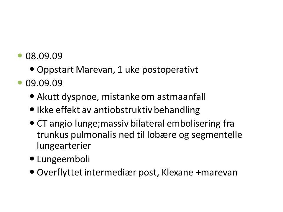 08.09.09 Oppstart Marevan, 1 uke postoperativt. 09.09.09. Akutt dyspnoe, mistanke om astmaanfall.