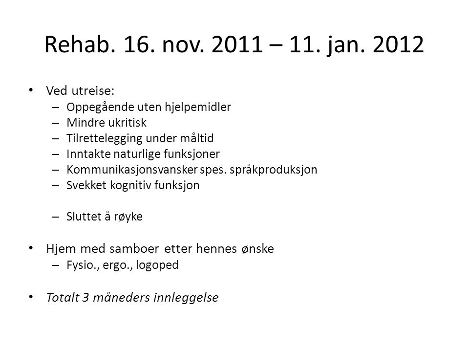 Rehab. 16. nov. 2011 – 11. jan. 2012 Ved utreise: