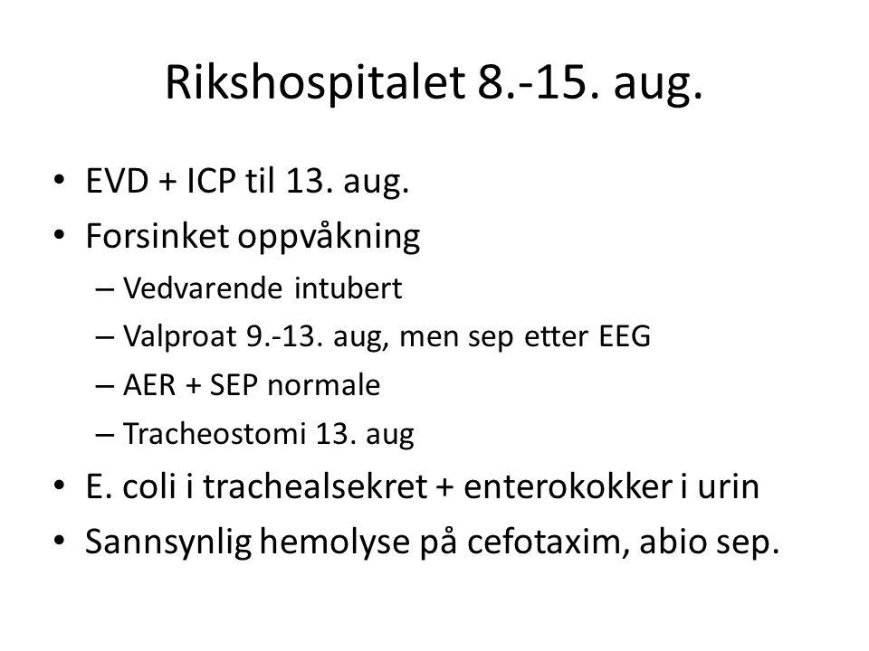 Rikshospitalet 8.-15. aug. EVD + ICP til 13. aug. Forsinket oppvåkning